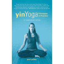 Yin Yoga: Principles and Practice   10th Anniversary Edition by Paul Grilley, 9781935952701