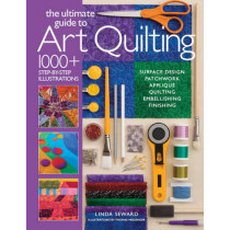 The Ultimate Guide to Art Quilting: Surface Design * Patchwork* Applique * Quilting * Embellishing * Finishing by Linda Seward, 9781936096718