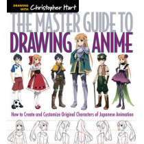 The Master Guide to Drawing Anime: How to Draw Original Characters from Simple Templates by Christopher Hart, 9781936096862