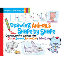 Drawing Animals Shape by Shape: Create Cartoon Animals with Circles, Squares, Rectangles & Triangles by Christopher Hart, 9781936096954