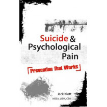 Suicide & Psychological Pain: Prevention That Works by Jack Klott, 9781936128167