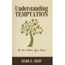 Understanding Temptation: The War Within Your Heart by Dr Mark E Shaw, 9781936141234