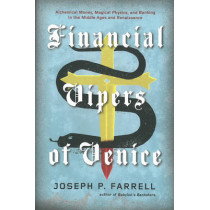 Financial Vipers Of Venice: Alchemical Money, Magical Physics, and Banking in the Middle Ages and Renaissance by Joseph P. Farrell, 9781936239733