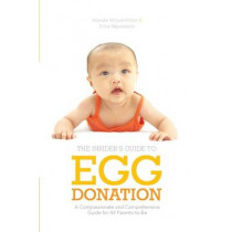 Insider's Guide to Egg Donation: A Compassionate and Comprehensive Guide For All Parents-to-Be by Wendie Wilson-Miller, 9781936303304