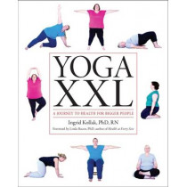 Yoga XXL: A Journey to Health for Bigger People by Ingrid Kollak, 9781936303489