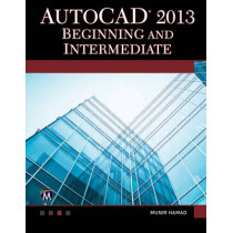 AutoCAD 2013 Beginning and Intermediate by Munir M. Hamad, 9781936420407