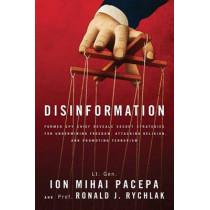 Disinformation: Former Spy Chief Reveals Secret Strategies for Undermining Freedom, Attacking Religion, and Promoting Terrorism by Ronald Rychlak, 9781936488605