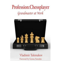 Profession: Chessplayer: Grandmaster at Work by Vladimir Tukmakov, 9781936490288