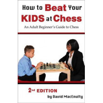 How to Beat Your Kids at Chess by David Macenulty, 9781936490592