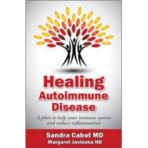 Healing Autoimmune Disease: A Plan to Help Your Immune System and Reduce Inflammation by Sandra Cabot MD, 9781936609390