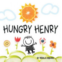 Hungry Henry by Marla Osborn, 9781936669479