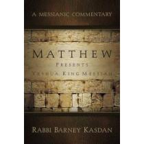 Matthew Presents Yeshua, King Messiah: A Messianic Commentary by Barney Kasdan, 9781936716265