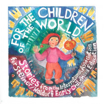 For the Children of the World: Stories and Recipes from the International Association for Steiner/Waldorf Early Childhood Education by Louise deForest, 9781936849055