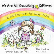 We Are All Beautifully Different: An Anti-Bullying Book for Young Children by Lcswr Jennifer Kempner, 9781936940653