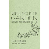 Mindfulness In The Garden by Zachiah Murray, 9781937006150