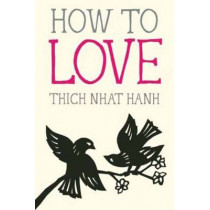 How to Love by Thich Nhat Hanh, 9781937006884