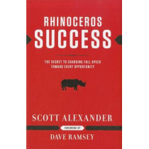 Rhinoceros Success: The Secret to Charging Full Speed Toward Every Opportunity by Scott Alexander, 9781937077150
