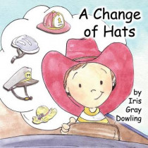 A Change of Hats by Iris Gray Dowling, 9781937129361