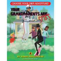 Your Grandparents Are Spies by Anson Montgomery, 9781937133511