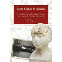 From Seance to Science: A History of the Profession of Psychology in America by David B. Baker, 9781937378424