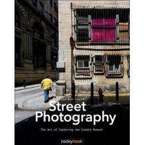 Street Photography: The Art of Capturing the Candid Moment by Randall Lewis, 9781937538378