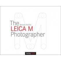 Leica M Photographer: Photographing with Leica's Legendary Rangefinder Cameras by Bertram Solcher, 9781937538620