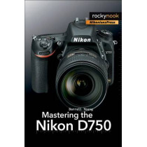 Mastering the Nikon D750 by Darrell Young, 9781937538651