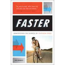 FASTER: Demystifying the Science of Triathlon Speed by Jim Gourley, 9781937715021