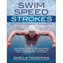 Swim Speed Strokes for Swimmers and Triathletes: Master Freestyle, Butterfly, Breaststroke and Backstroke for Your Fastest Swimming by Sheila Taormina, 9781937715212