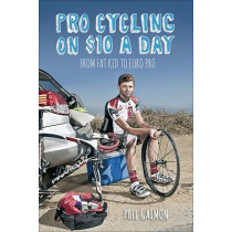 Pro Cycling on $10 a Day: From Fat Kid to Euro Pro by Phil Gaimon, 9781937715243