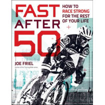 Fast After 50: How to Race Strong for the Rest of Your Life by Joe Friel, 9781937715267