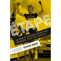 Etape: 20 Great Stages from the Modern Tour de France by Richard Moore, 9781937715304