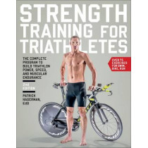 Strength Training for Triathletes: The Complete Program to Build Triathlon Power, Speed, and Muscular Endurance by Patrick Hagerman, 9781937715311