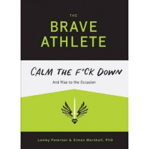 The Brave Athlete: Calm the F*ck Down and Rise to the Occasion by PhD Marshall, 9781937715731