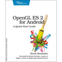 OpenGL ES 2 for Android: A Quick-Start Guide by Kevin Brothaler, 9781937785345