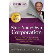 Start Your Own Corporation: Why the Rich Own Their Own Companies and Everyone Else Works for Them by Garrett Sutton, 9781937832001