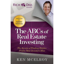 The ABCs of Real Estate Investing: The Secrets of Finding Hidden Profits Most Investors Miss by Ken McElroy, 9781937832032