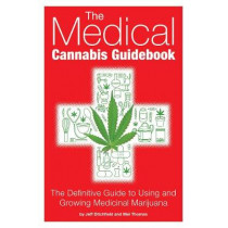 The Medical Cannabis Guidebook: The Definitive Guide to Using and Growing Medicinal Marijuana by Mel Thomas, 9781937866112
