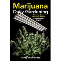 Marijuana Daily Gardening: How To Grow Indoors Under Fluerescent Lights by Henry Woodward, 9781937866266