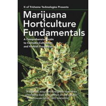Marijuana Horticulture Fundamentals: A Comprehensive Guide to Cannabis Cultivation and Hashish Production by K of Trichome Technologies, 9781937866341