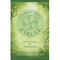 Coming Full Circle: Ancient Teachings for a Modern World by Lynn V. Andrews, 9781937907013