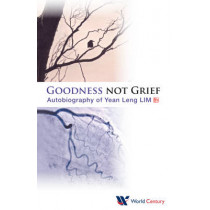 Goodness Not Grief: Autobiography Of Yean Leng Lim by Yean Leng Lim, 9781938134418