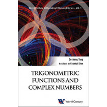 Trigonometric Functions And Complex Numbers: In Mathematical Olympiad And Competitions by Desheng Yang, 9781938134869