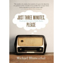 Just Three Minutes, Please: Thinking Out Loud on Public Radio by Michael Blumenthal, 9781938228773