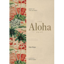 The Aloha Shirt: Spirit of the Islands by Dale Hope, 9781938340567