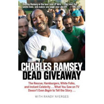 Dead Giveaway: The Rescue, Hamburgers, White Folks, and Instant Celebrity... What You Saw on TV Doesn't Begin to Tell the Story... by Charles Ramsey, 9781938441516