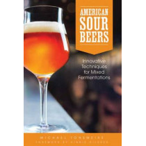 American Sour Beers: Innovative Techniques for Mixed Fermentations by Michael Tonsmeire, 9781938469114