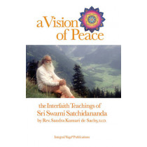 Vision of Peace: The Interfaith Teachings of Sri Swami Satchidananda by Rev. Sandra Kumari de Sachy, 9781938477188