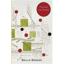 Facing the Music by Bruce Berger, 9781938633430
