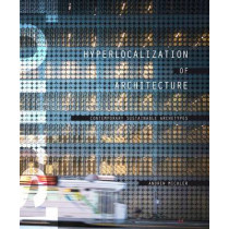 Hyperlocalization of Architecture: Contemporary Sustainable Archetypes by Andrew Michler, 9781938740084